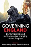 Governing England: English Identity and Institutions in a Changing United Kingdom (Proceedings of the British Academy)