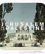 Jérusalem et la Palestine, Photographies de l'Ecole Biblique de Jérusalem d'Elias Sanbar