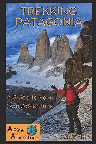 Trekking Patagonia: A Guide to Your Own Adventure por Andy Fine