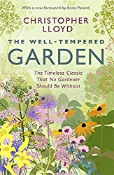 The Well-Tempered Garden: The Timeless Classic That No Gardener Should Be Without by Christopher Lloyd (2014-05-08)