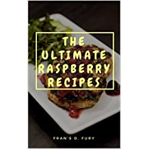 The Ultimate Raspberry Recipes: 101 A Collection of Raspberry Recipes (English Edition)