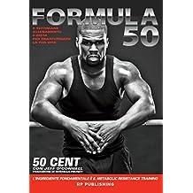 Formula 50. Edizione Italiana: Sei settimane di allenamento e dieta per trasformare la tua vita. (Italian Edition)