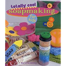 Totally Cool Soapmaking for Kids by Marie Browning (2005-06-06)