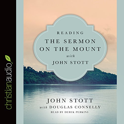 Reading the Sermon on the Mount with John Stott: Reading the Bible with John Stott - Douglas Connelly - Unabridged