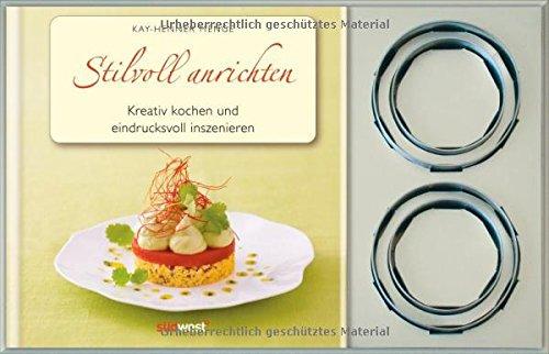 Stilvoll anrichten-Set: Kreative Rezepte eindrucksvoll inszeniert. Buch mit Servierringen - Stilvolle Set