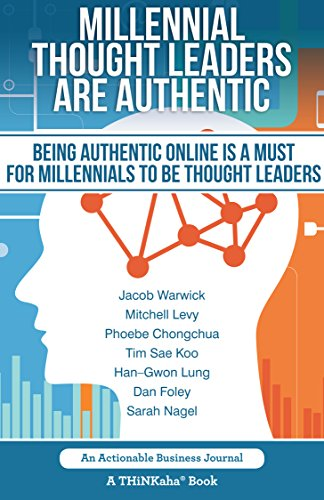 Millennial Thought Leaders Are Authentic: Being Authentic Online Is a Must for Millennials to be Thought Leaders