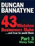 Part 3: Money Talks - 43 Mistakes Businesses Make (Ebook): Money Talks (Enhanced Edition)