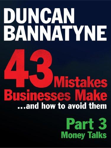 Part 3: Money Talks - 43 Mistakes Businesses Make (Ebook): Money ...