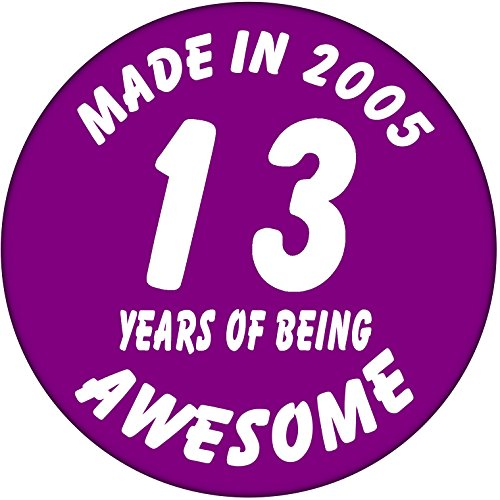 13th Birthday Badge - Made in 2005-13 Years of Being Awesome