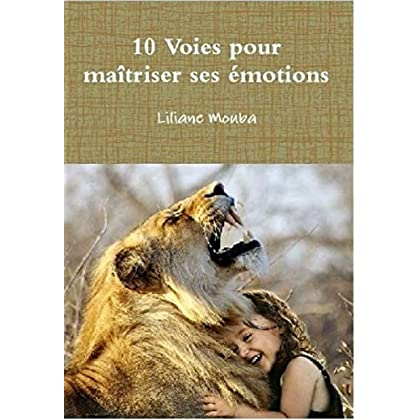 10 Voies pour maîtriser ses émotions (Les 12 Pilliers du Bonheur Familial t. 3)