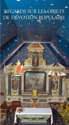Regards sur les objets de dévotion populaire par Isabelle Darnas, Agnès Barruol, Collectif