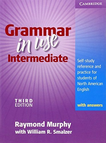 Grammar in Use Intermediate: Self-study Reference and Practice for Students of North...