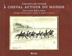 """Afficher """"Carnets de voyage à cheval autour du monde"""""""