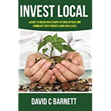 Invest Local: A Guide to Superior Investment Returns in Your Own Community