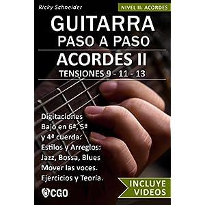 Acordes II - Guitarra Paso a Paso: TENSIONES 9 - 11 - 13 - Digitaciones: bajo en 6ª, 5ª y 4ª cuerda. Estilos y Arreglos: Jazz, Bossa, Blues.