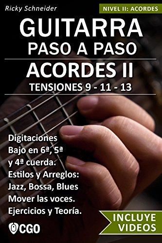 Acordes II - Guitarra Paso a Paso - con Videos HD: TENSIONES 9 - 11 - 13 - Digitaciones: bajo en 6ª, 5ª y 4ª cuerda. Estilos y Arreglos: Jazz, Bossa, Blues.