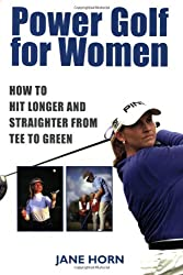 Power Golf for Women: How to Hit Longer and Straighter Fron Tee to Green