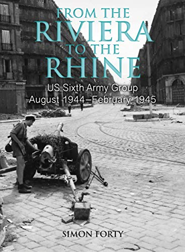 From the Riviera to the Rhine: Us Sixth Army Group August 1944-February 1945 (Wwii Historic Battlefields)
