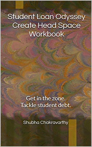 Student Loan Odyssey Create Head Space Workbook: Get in the zone. Tackle student debt. (Student Loan Odyssey Workbooks Book 1) (English Edition)