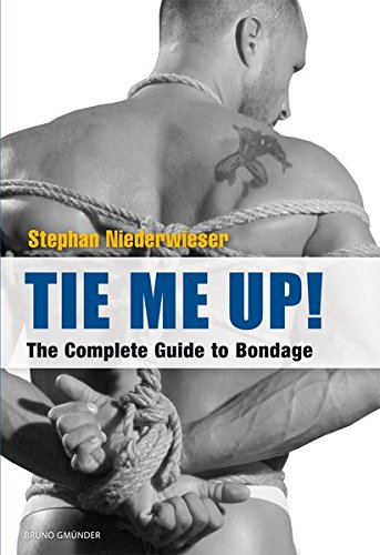 Tie Me Up! the Complete Guide to Bondage por Stephan Niederwieser