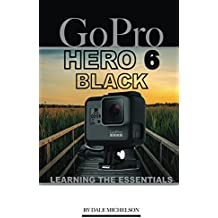 Gopro Hero 6 Black: Learning the Essentials (English Edition)