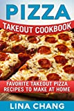 Pizza Takeout Cookbook: Favorite Takeout Pizza Recipes to Make at Home (Takeout Cookbooks Book 10)