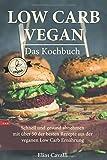 LOW CARB VEGAN Das Kochbuch   Schnell und gesund abnehmen  mit über 50 der besten Rezepte  aus der veganen  Low Carb Ernährung