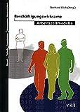 Beschäftigungswirksame Arbeitszeitmodelle (Mensch - Technik - Organisation) - Eberhard Ulich