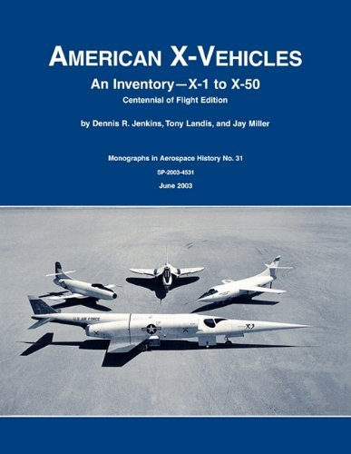 American X-Vehicles: An Inventory- X-1 to X-50. NASA Monograph in Aerospace History, No. 31, 2003 (SP-2003-4531) by Dennis R. Jenkins (2011-03-01)