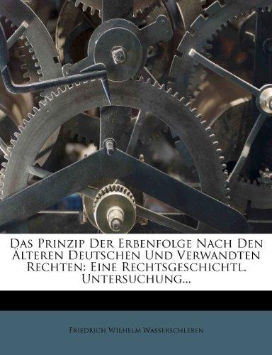 Das Prinzip der Erbenfolge nach den älteren deutschen und verwandten Rechten. Eine rechtsgeschichtliche Untersuchung