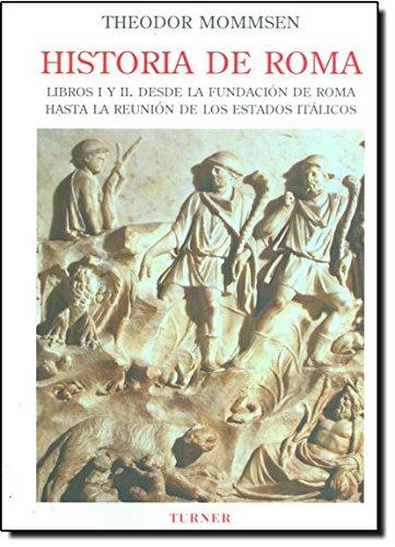 Descargar Libro Historia de Roma. Libros I y II: Desde la fundación de Roma hasta la Reunión de los Estados Itálicos: 1 (Biblioteca Turner) de Theodor Mommsen