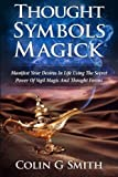 Thought Symbols Magick Guide Book: Manifest Your Desires in Life using the Secret Power of Sigil Magic and Thought Forms: Volume 1 (Witchcraft Books)