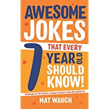 Awesome Jokes That Every 7 Year Old Should Know!: Hundreds of rib ticklers, tongue twisters and side splitters