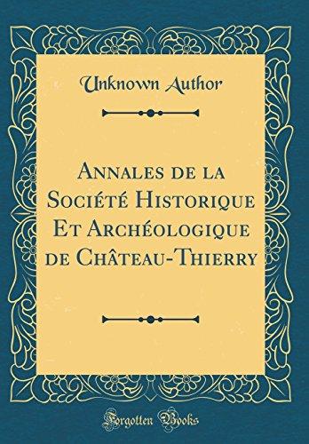 Annales de la Socit Historique Et Archologique de Chteau-Thierry (Classic Reprint)