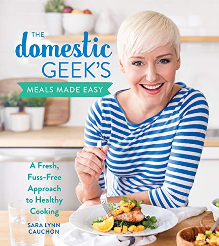 The Domestic Geek's Meals Made Easy: A Fresh, Fuss-Free Approach to Healthy Cooking (English Edition)