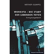 Workuta – Die Stadt der lebenden Toten: Ein Augenzeugenbericht