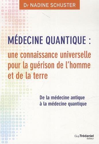 Médecine quantique : une connaissance universelle pour la guérison de l'homme et de la terre : De la médecine antique à la médecine quantique