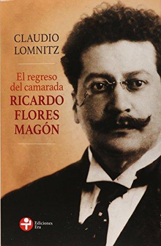 El Regreso Del Camarada Ricardo Flores Magon