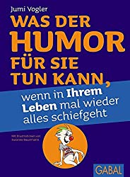 Was der Humor für Sie tun kann, wenn in Ihrem Leben mal wieder alles schiefgeht (Dein Leben)