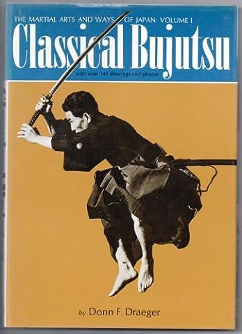 Classical Bujutsu (The Martial Arts and Ways of Japan, Vol.
