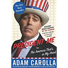 President Me: The America That's in My Head by Adam Carolla (26-Feb-2015) Paperback