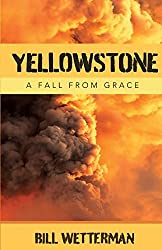 Yellowstone-A Fall From Grace by Bill Wetterman (2015-09-24)