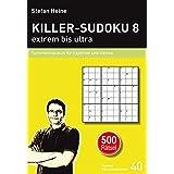 KILLER-SUDOKU 8 – extrem bis ultra: Summensudokus für Experten und Genies (Heines Rätselbibliothek)