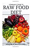 A BEGINNER'S GUIDE TO RAW FOOD DIET: All You Need To Know About Raw Food Diet