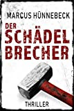 Der Schädelbrecher: Thriller von Marcus Hünnebeck