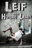 Leif - Hungrig nach Leben: (K)ein Jugendroman von Silke Heichel