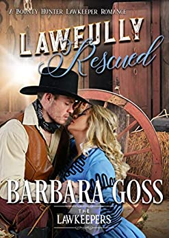 Lawfully Rescued: A Bounty Hunter Lawkeeper Romance (The Lawkeepers) by [Goss, Barbara]