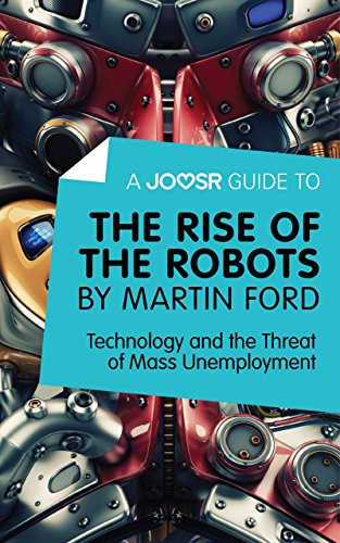 A Joosr Guide to… The Rise of the Robots by Martin Ford: Technology and the Threat of Mass Unemployment