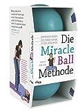 Die Miracle-Ball-Methode: Schmerzen lindern. Den Körper formen. Stress reduzieren