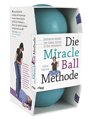 Die Miracle-Ball-Methode: Schmerzen lindern. Den Körper formen. Stress reduzieren - Gesundheit Stress-bälle